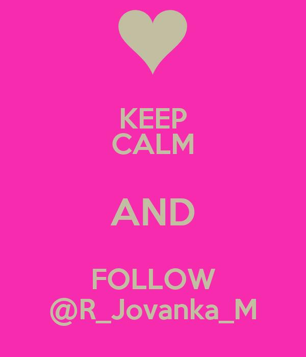 KEEP CALM AND FOLLOW @R_Jovanka_M