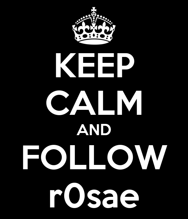 KEEP CALM AND FOLLOW r0sae