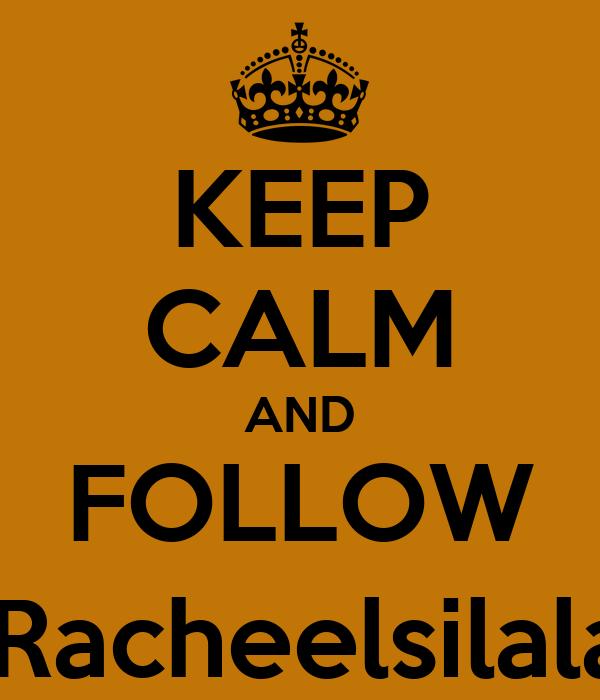 KEEP CALM AND FOLLOW @Racheelsilalahi