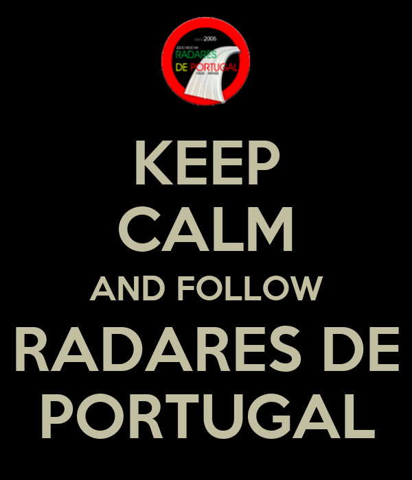 KEEP CALM AND FOLLOW RADARES DE PORTUGAL