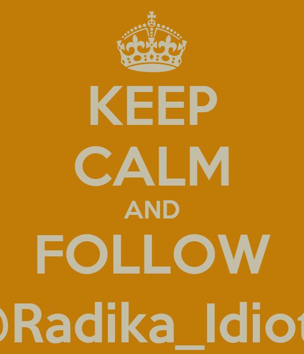 KEEP CALM AND FOLLOW @Radika_Idiot2