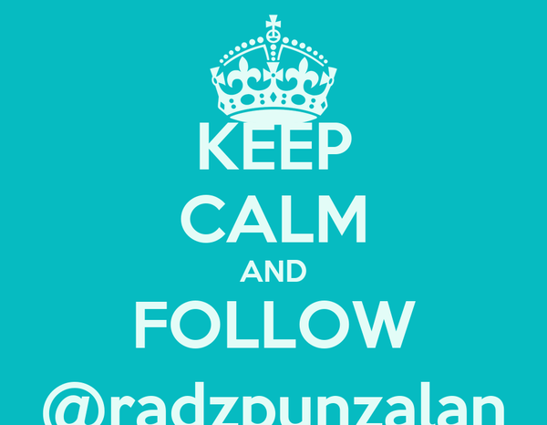 KEEP CALM AND FOLLOW @radzpunzalan