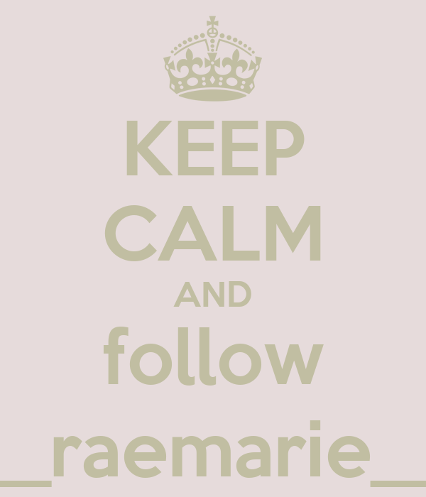 KEEP CALM AND follow __raemarie__