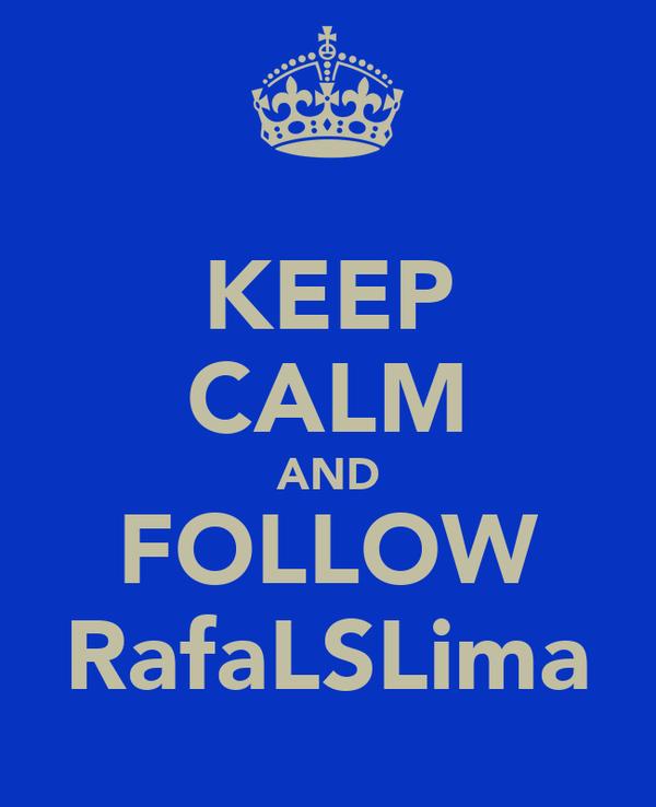 KEEP CALM AND FOLLOW RafaLSLima