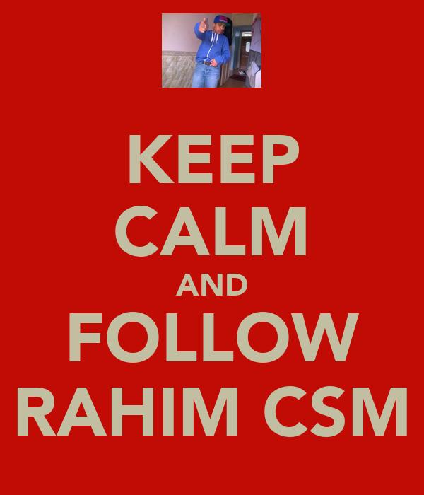 KEEP CALM AND FOLLOW RAHIM CSM