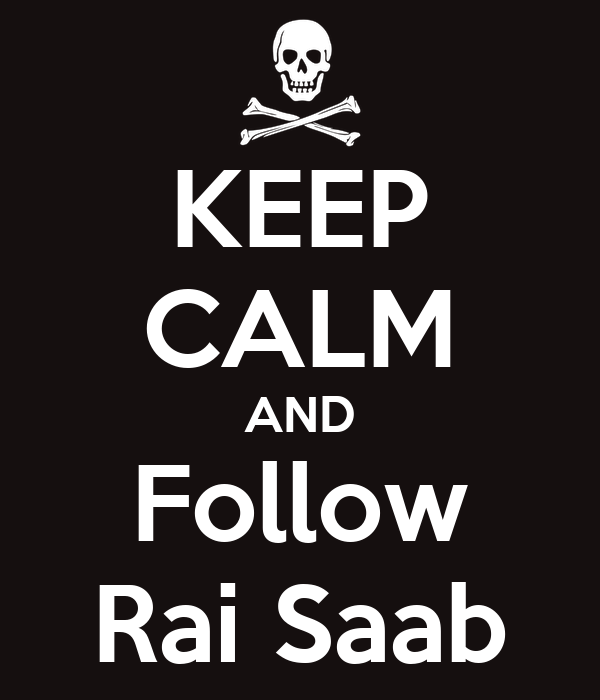 KEEP CALM AND Follow Rai Saab