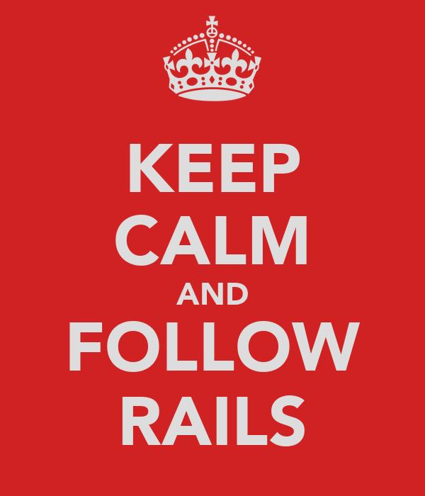 KEEP CALM AND FOLLOW RAILS