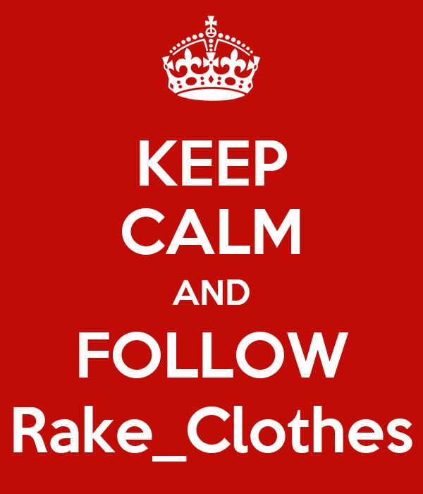 KEEP CALM AND FOLLOW Rake_Clothes