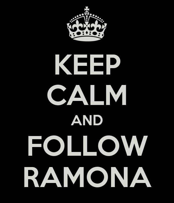 KEEP CALM AND FOLLOW RAMONA