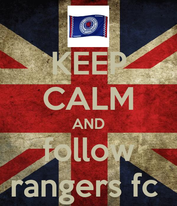 KEEP CALM AND follow rangers fc