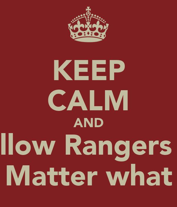 KEEP CALM AND  follow Rangers no Matter what