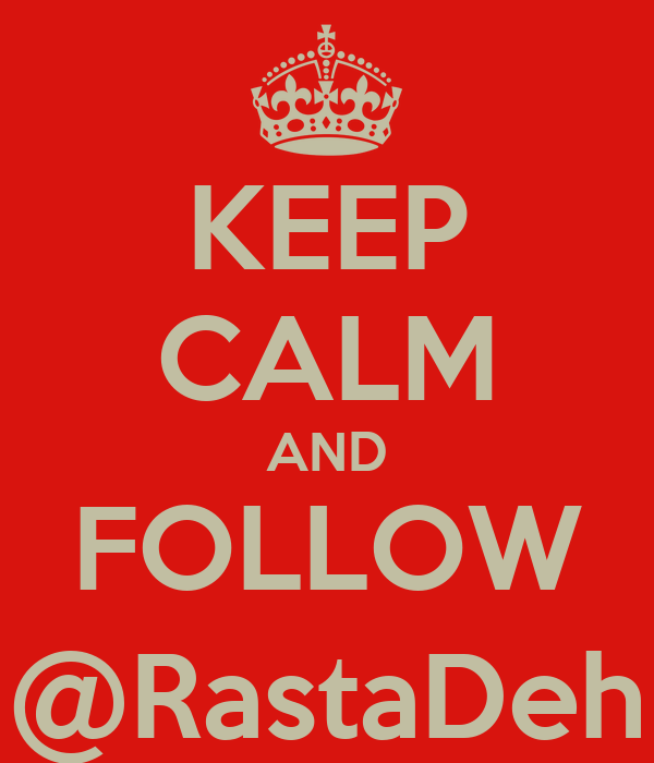 KEEP CALM AND FOLLOW @RastaDeh