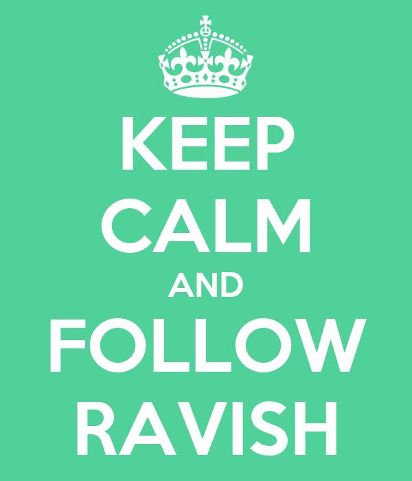 KEEP CALM AND FOLLOW RAVISH