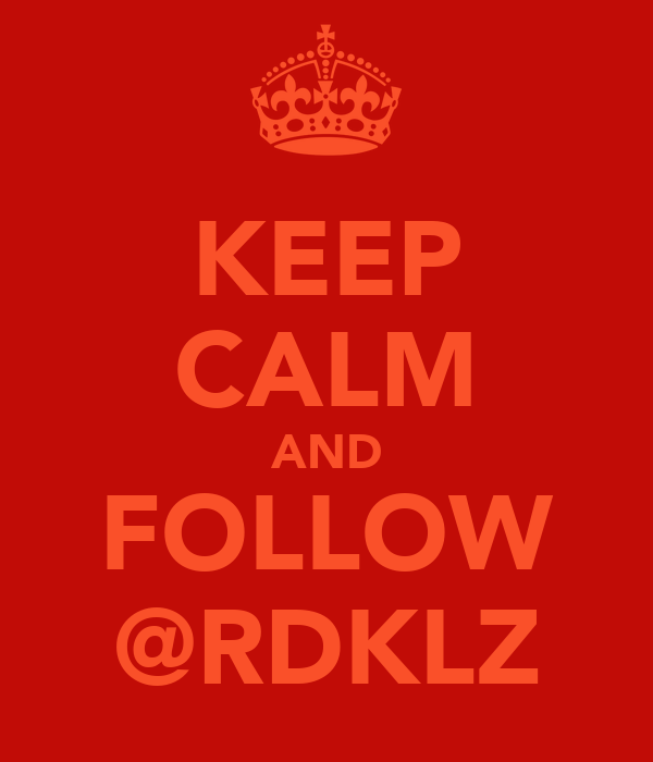 KEEP CALM AND FOLLOW @RDKLZ