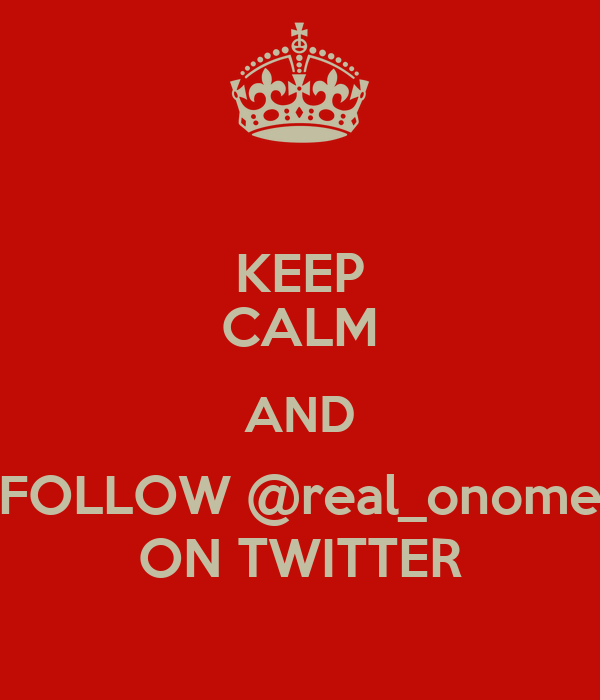 KEEP CALM AND FOLLOW @real_onome ON TWITTER
