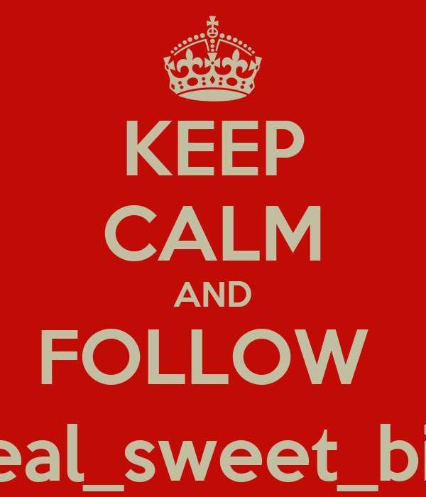 KEEP CALM AND FOLLOW  @real_sweet_bishh