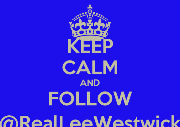 KEEP CALM AND FOLLOW @RealLeeWestwick