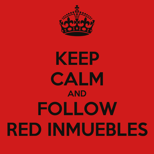 KEEP CALM AND FOLLOW RED INMUEBLES