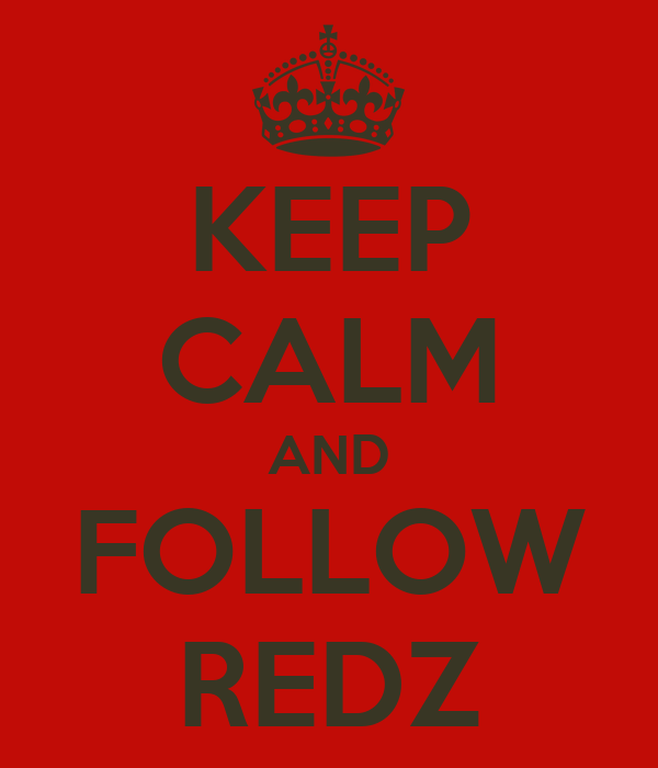 KEEP CALM AND FOLLOW REDZ