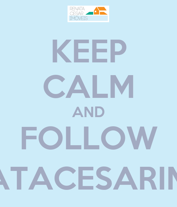 KEEP CALM AND FOLLOW @RENATACESARIMOVEIS