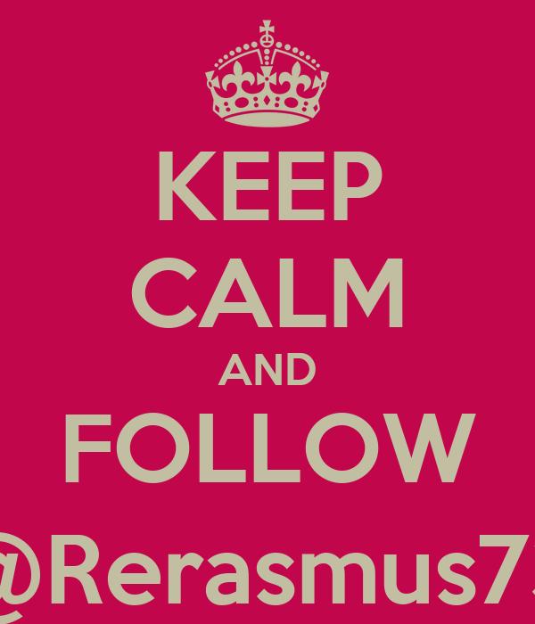 KEEP CALM AND FOLLOW @Rerasmus73