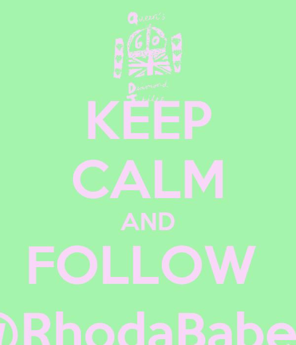 KEEP CALM AND FOLLOW  @RhodaBabe5