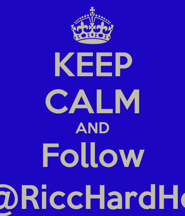 KEEP CALM AND Follow @RiccHardHo