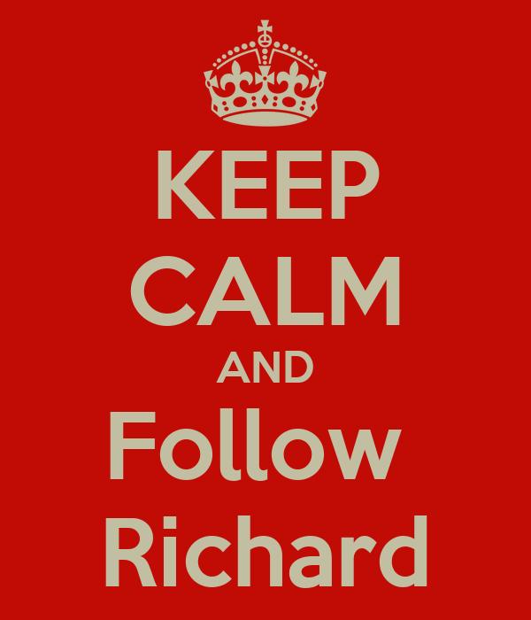 KEEP CALM AND Follow  Richard