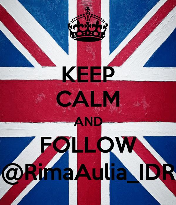 KEEP CALM AND FOLLOW @RimaAulia_IDR