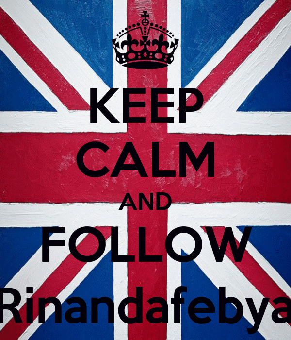 KEEP CALM AND FOLLOW @Rinandafebyana