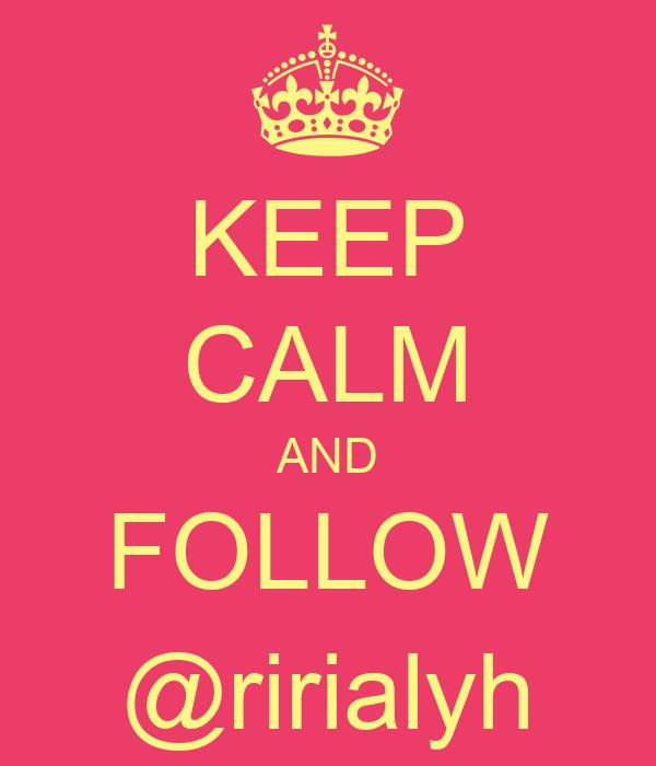 KEEP CALM AND FOLLOW @ririalyh