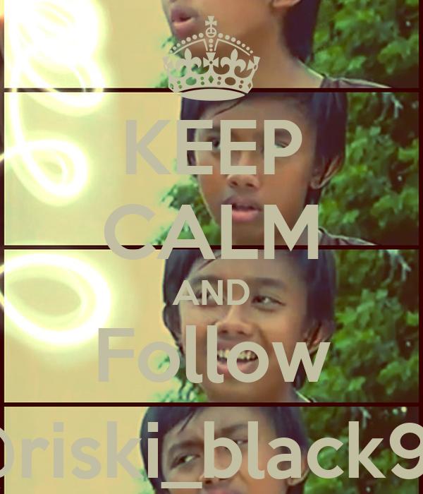 KEEP CALM AND Follow @riski_black99