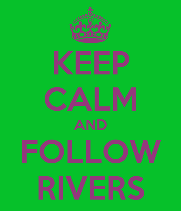 KEEP CALM AND FOLLOW RIVERS