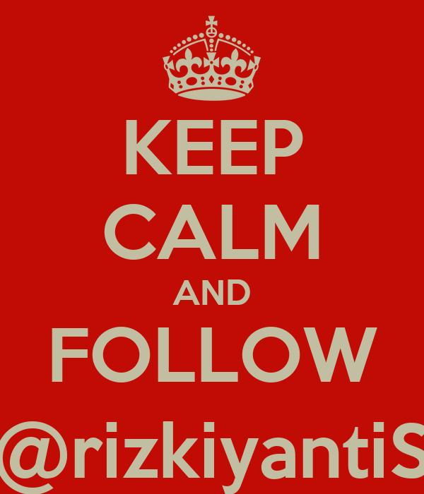 KEEP CALM AND FOLLOW @rizkiyantiS