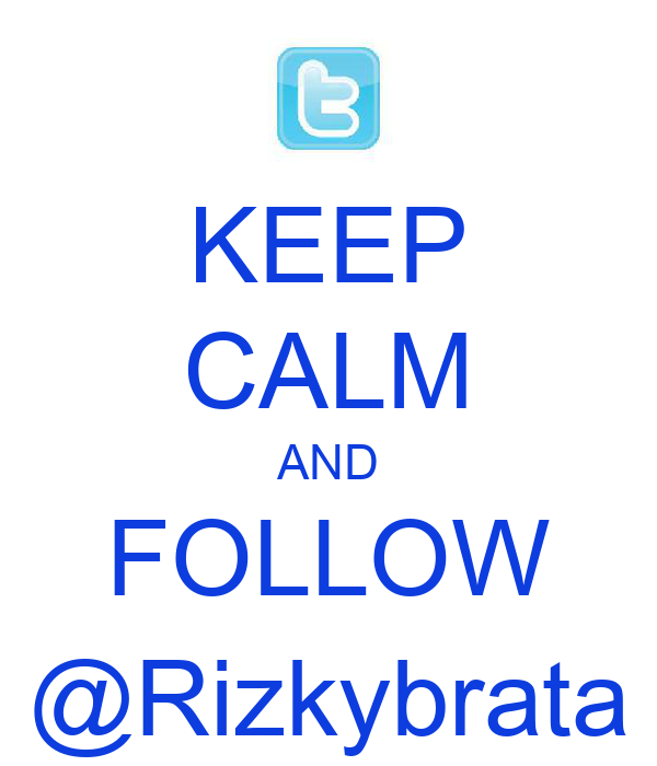KEEP CALM AND FOLLOW @Rizkybrata