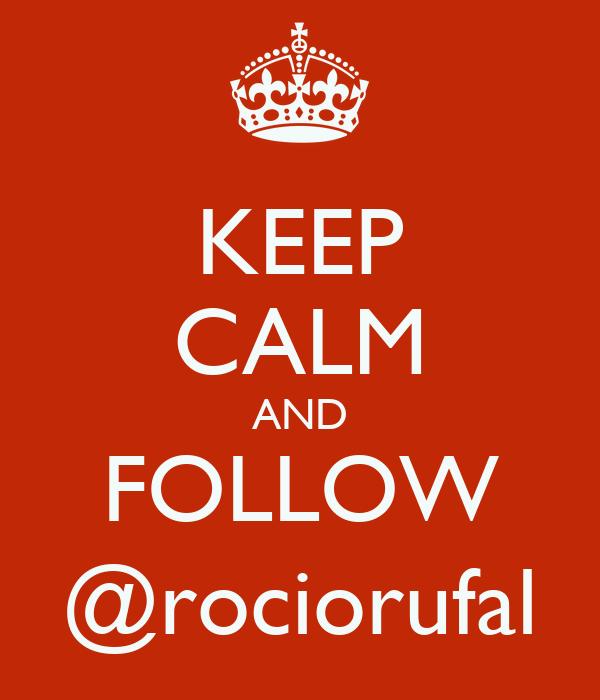 KEEP CALM AND FOLLOW @rociorufal