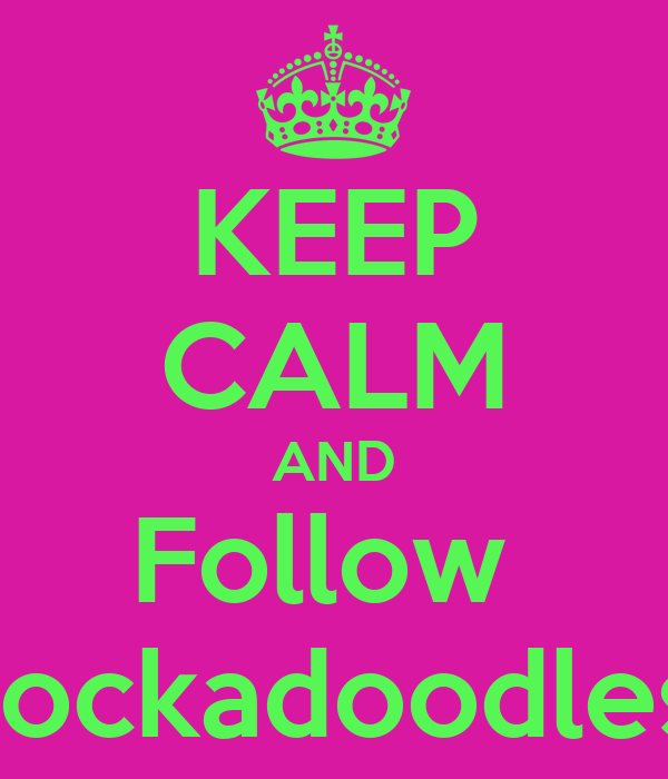 KEEP CALM AND Follow  Rockadoodles