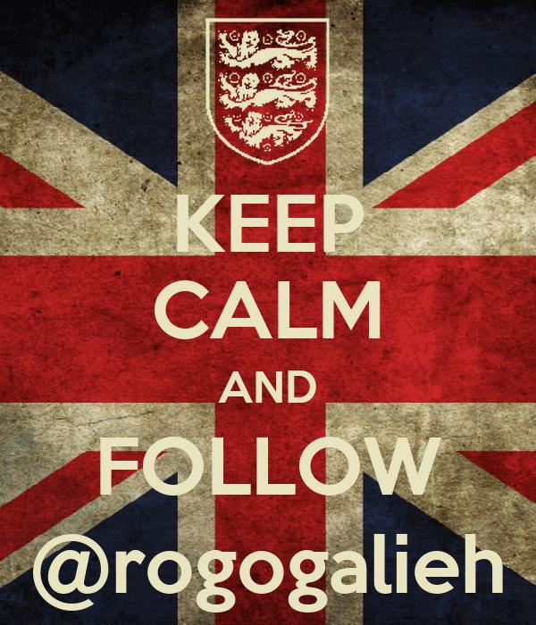 KEEP CALM AND FOLLOW @rogogalieh