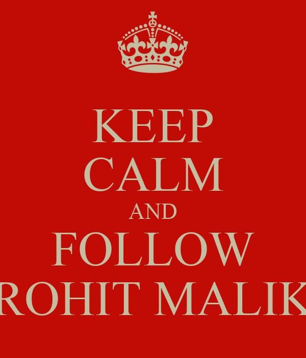 KEEP CALM AND FOLLOW ROHIT MALIK