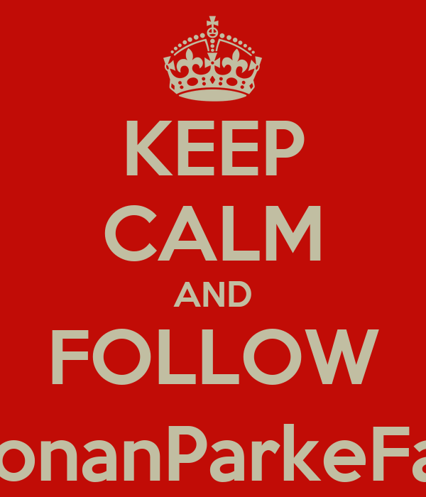 KEEP CALM AND FOLLOW @RonanParkeFanss