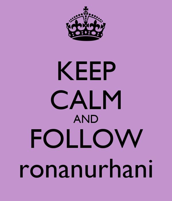 KEEP CALM AND FOLLOW ronanurhani