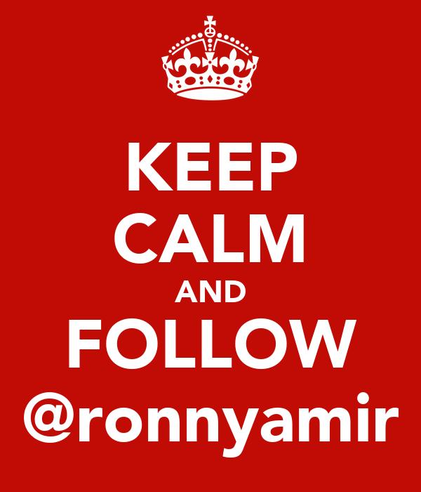 KEEP CALM AND FOLLOW @ronnyamir