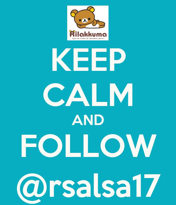 KEEP CALM AND FOLLOW @rsalsa17
