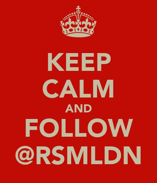 KEEP CALM AND FOLLOW @RSMLDN