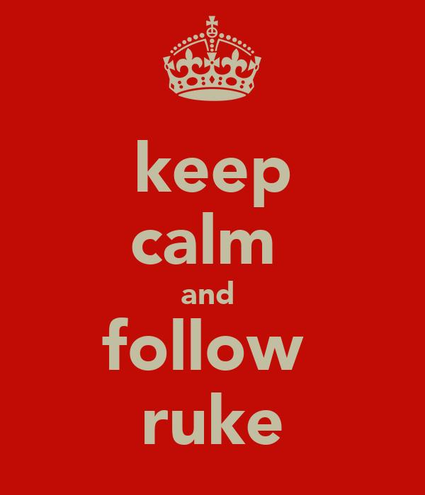 keep calm  and  follow  ruke