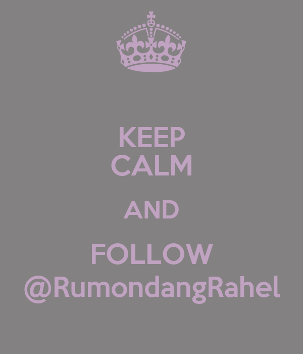 KEEP CALM AND FOLLOW @RumondangRahel