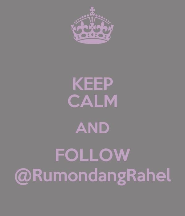 KEEP CALM AND FOLLOW @RumondangRahel