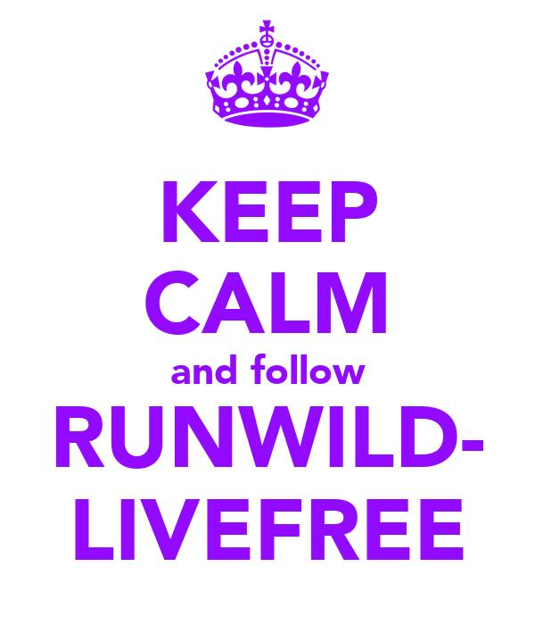 KEEP CALM and follow RUNWILD- LIVEFREE