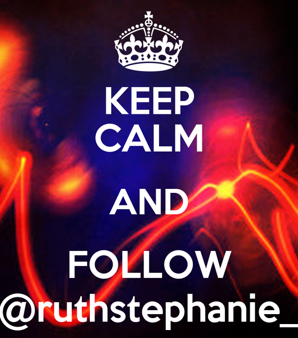 KEEP CALM AND FOLLOW @ruthstephanie_