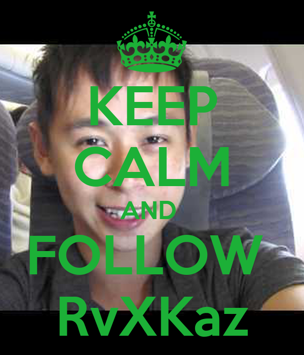 KEEP CALM AND  FOLLOW  RvXKaz